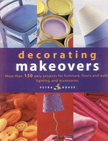 9780688172350: Decorating Makeovers: More Than 130 Easy Projects For Furniture, Floors And Walls, Lighting And Accessories