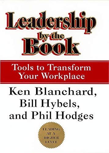 Leadership by the Book: Tools to Transform Your Workplace: Blanchard, Ken; Hybels, Bill; Hodges, ...