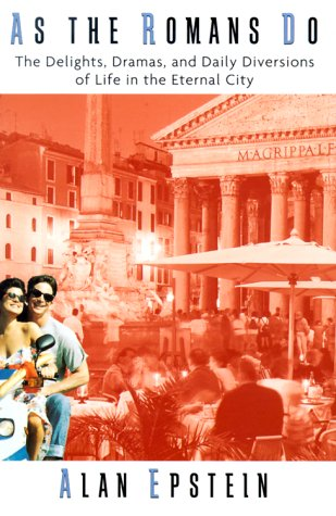 As the Romans Do: The Delights, Dramas, And Daily Diversions Of Life In The Eternal City: Epstein, ...