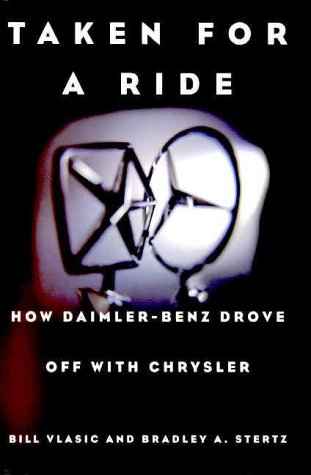 Taken for a Ride : How Daimler-Benz Drove off with Chrysler: Vlasic, Bill; Stertz, Bradley A.; ...