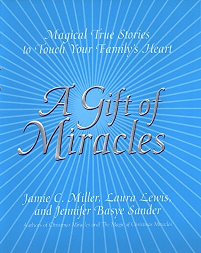 A Gift of Miracles: Magical True Stories To Touch Your Family's Heart: Miller, Jamie; Sander, ...