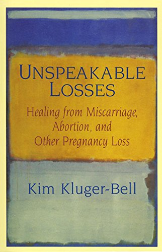 9780688173906: Unspeakable Losses: Healing From Miscarriage, Abortion, And Other Pregnancy Loss