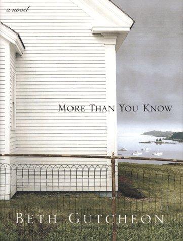 More Than You Know: A Novel: Gutcheon, Beth