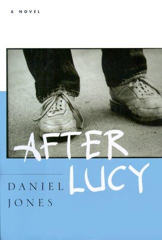 After Lucy: A Novel: Jones, Daniel
