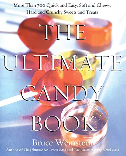 9780688175108: The Ultimate Candy Book: More than 700 Quick and Easy, Soft and Chewy, Hard and Crunchy Sweets and Treats