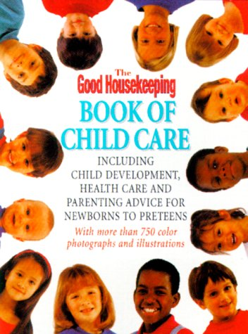 The Good Housekeeping Book Of Child Care: Including Parenting Advice, Health Care, and Child ...