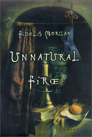Unnatural Fire ***SIGNED***: Fidelis Morgan