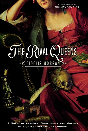 9780688176846: The Rival Queens: A Novel of Artifice, Gunpowder and Murder in Eighteenth-Century London