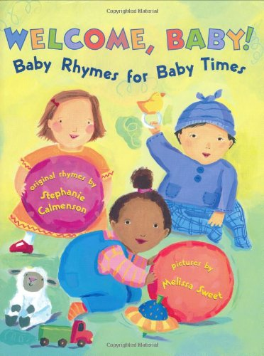 Welcome Baby: Baby Rhymes for Baby Times: Calmenson, Stephanie; Sweet, Melissa