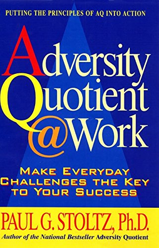 Adversity Quotient @ Work: Make Everyday Challenges the Key to Your Success--Putting the Principles...