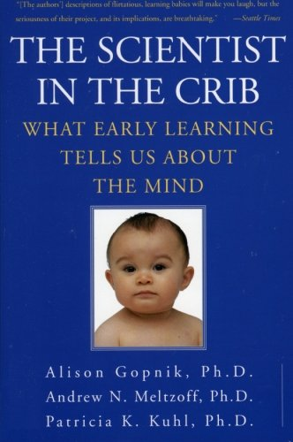 9780688177881: The Scientist in the Crib: What Early Learning Tells Us about the Mind
