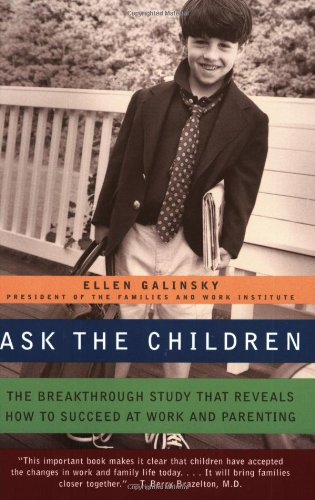 9780688177911: Ask the Children: The Breakthrough Study That Reveals How to Succeed at Work and Parenting