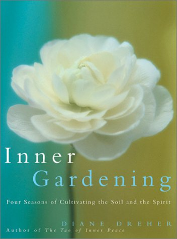 9780688178123: Inner Gardening: Four Seasons of Cultivating the Soil and the Spirit