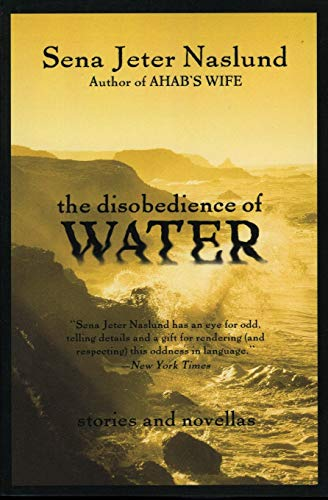 The Disobedience of Water: Stories and Novellas: Naslund, Sena Jeter