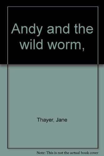 Andy and the Wild Worm: Jane Thayer