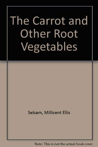 The Carrot and Other Root Vegetables: Selsam, Millicent Ellis