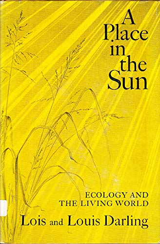Place in the Sun: Ecology and the Living World (0688214851) by Darling, Lois; Darling, Louis