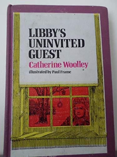 Libby's Uninvited Guest. (0688218091) by Woolley, Catherine.