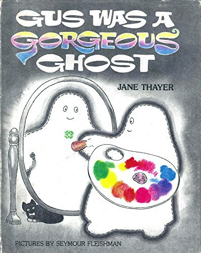 Gus Was a Gorgeous Ghost (9780688221331) by Jane Thayer; Catherine Woolley; Seymour Fleishman