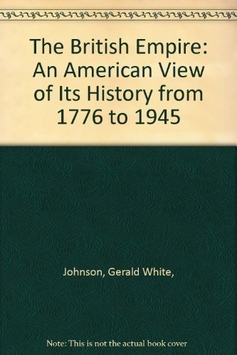9780688311247: The British Empire: An American View of Its History from 1776 to 1945