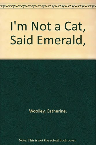 9780688314163: I'm Not a Cat, Said Emerald,