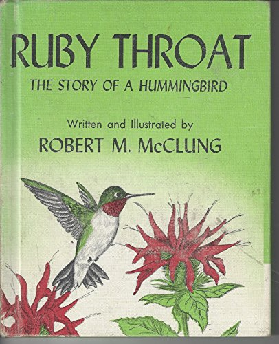 Ruby Throat: The Story of a Hummingbird: Robert M. McClung