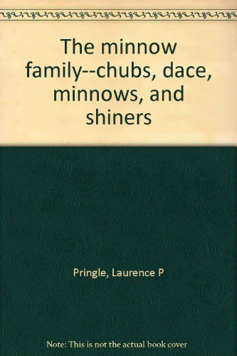 The minnow family--chubs, dace, minnows, and shiners: Laurence P Pringle