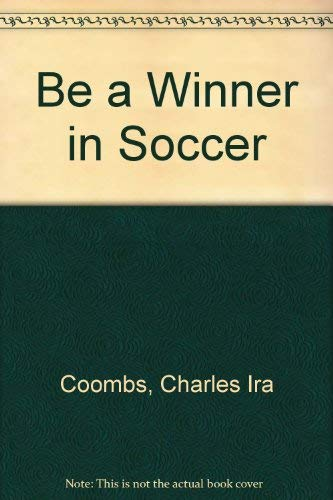 9780688320997: Be a Winner in Soccer