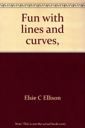 Fun with lines and curves,: Ellison, Elsie C