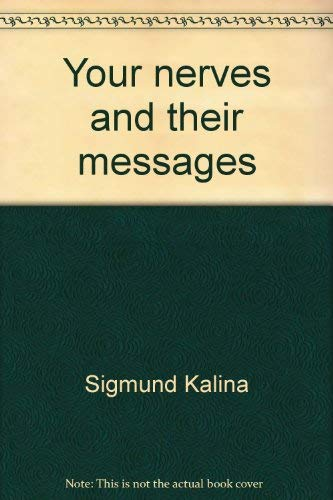 Your Nerves and Their Messages: Sigmund Kalina