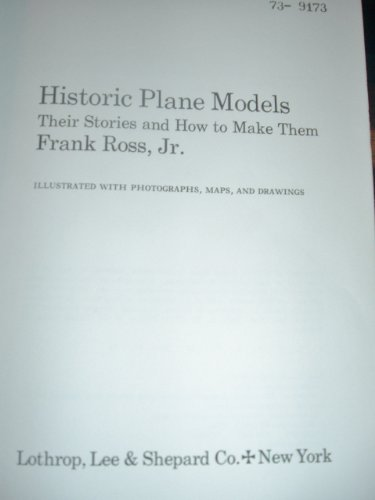 Historic plane models: their stories and how to make them: Ross, Frank Xavier