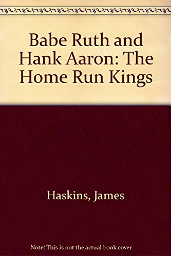 Babe Ruth and Hank Aaron: The Home Run Kings: Haskins, James