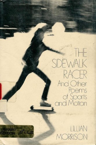 The Sidewalk Racer, and Other Poems of Sports and Motion: Morrison, Lillian