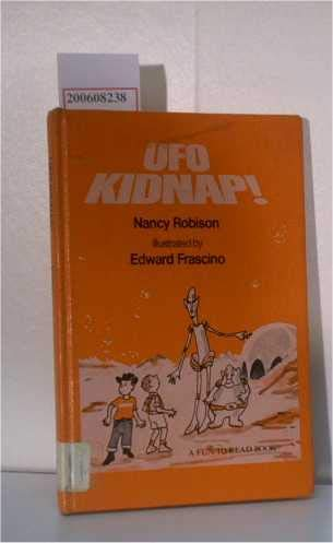 UFO Kidnap! (Fun to Read Book) (0688418538) by Nancy Robison; Edward Frascino