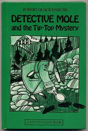 Detective Mole and the Tip-Top Mystery: Story and Pictures: Robert M. Quackenbush