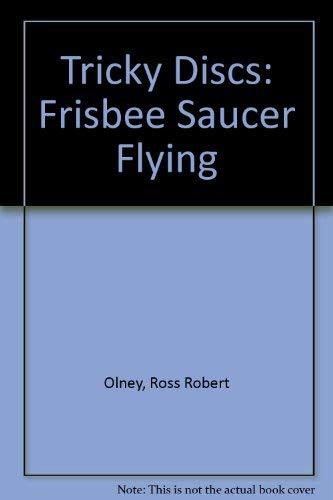 Tricky Discs: Frisbee Saucer Flying: Olney, Ross Robert