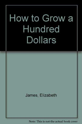 9780688418946: How to Grow a Hundred Dollars