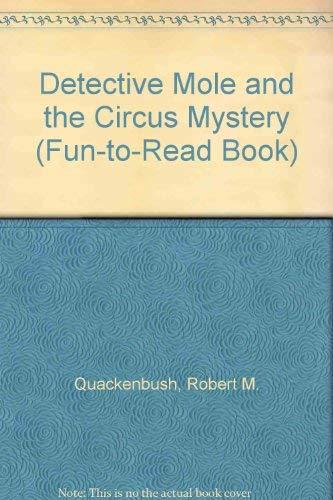 Detective Mole and the Circus Mystery (Fun-to-Read Book): Quackenbush, Robert M.