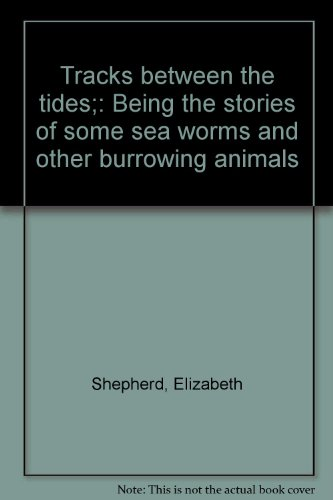 Tracks between the tides;: Being the stories of some sea worms and other burrowing animals: ...