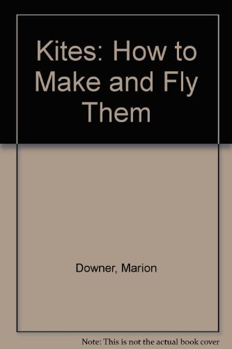 Kites: How to Make and Fly Them: Downer, Marion