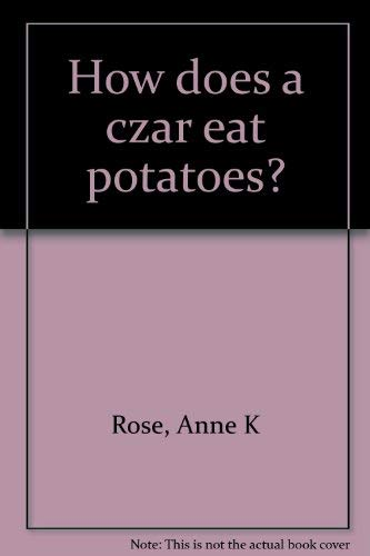 9780688515317: How does a czar eat potatoes?