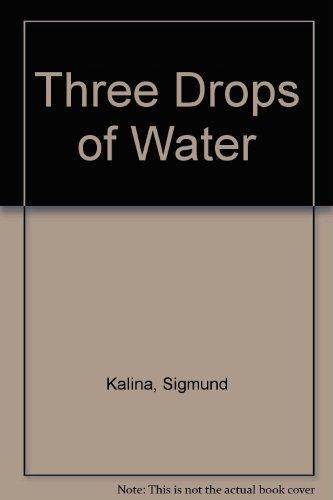 Three Drops of Water: Sigmund Kalina