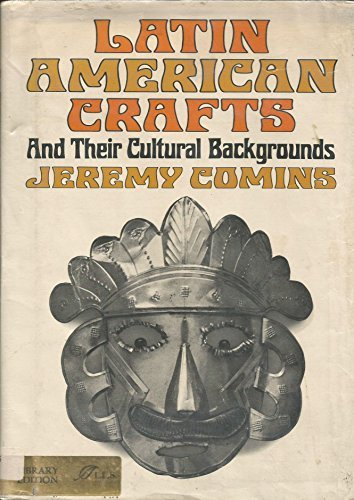 9780688515829: Latin American Crafts and Their Cultural Backgrounds.