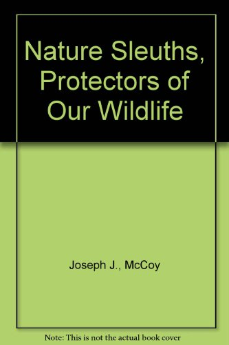 9780688516093: Nature Sleuths, Protectors of Our Wildlife