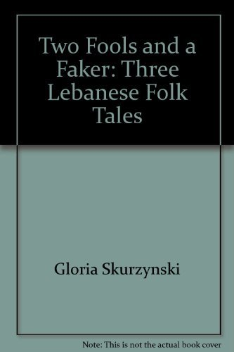 Two Fools And A Faker Three Lebanese Folk Tales