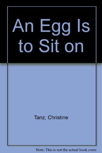 9780688518110: An Egg Is to Sit on
