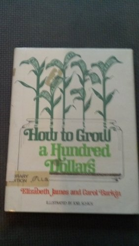 9780688518943: How to Grow a Hundred Dollars