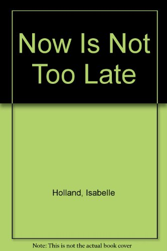 Now Is Not Too Late: Holland, Isabelle