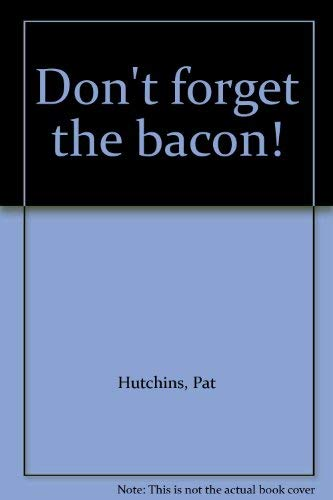 9780688800192: Don't Forget the Bacon!