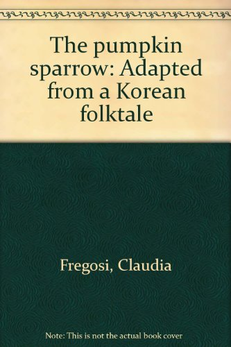 9780688800604: The pumpkin sparrow: Adapted from a Korean folktale